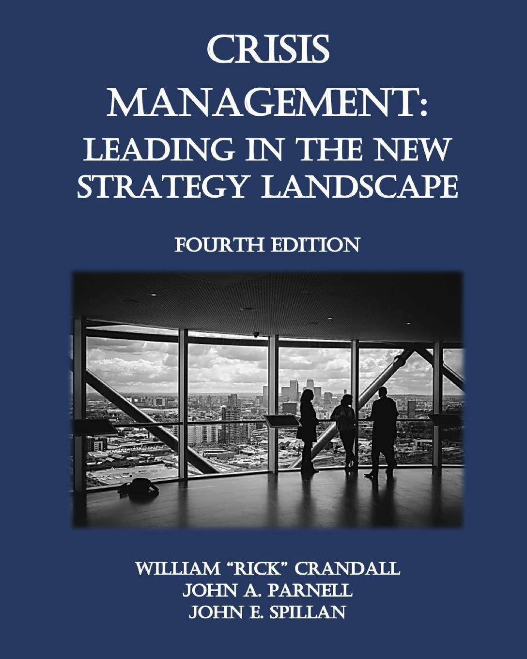 Book Cover-Crisis Management: Leading in the New Strategy Landscape by William Rick Crandall PhD, John A. Parnell PhD, John E. Spillan PhD (2020)