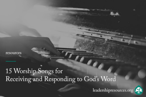 15 Songs for Receiving God's Word or Responding to It