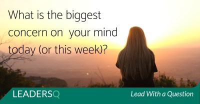 What Is the Biggest Concern on Your Mind Today (or This Week)?