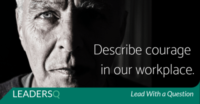 Describe Courage in Your Workplace.