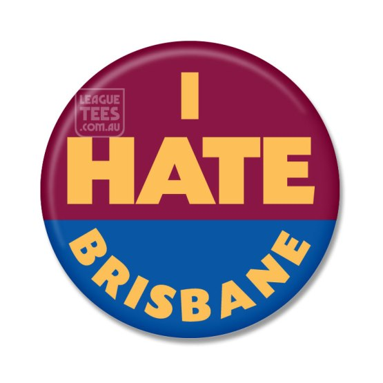 i hate brisbane badge