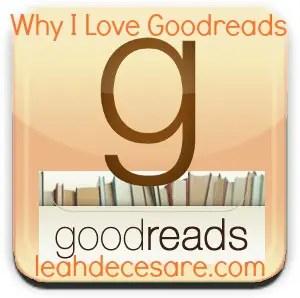 Why I Love GoodReads | leahdecesare.com