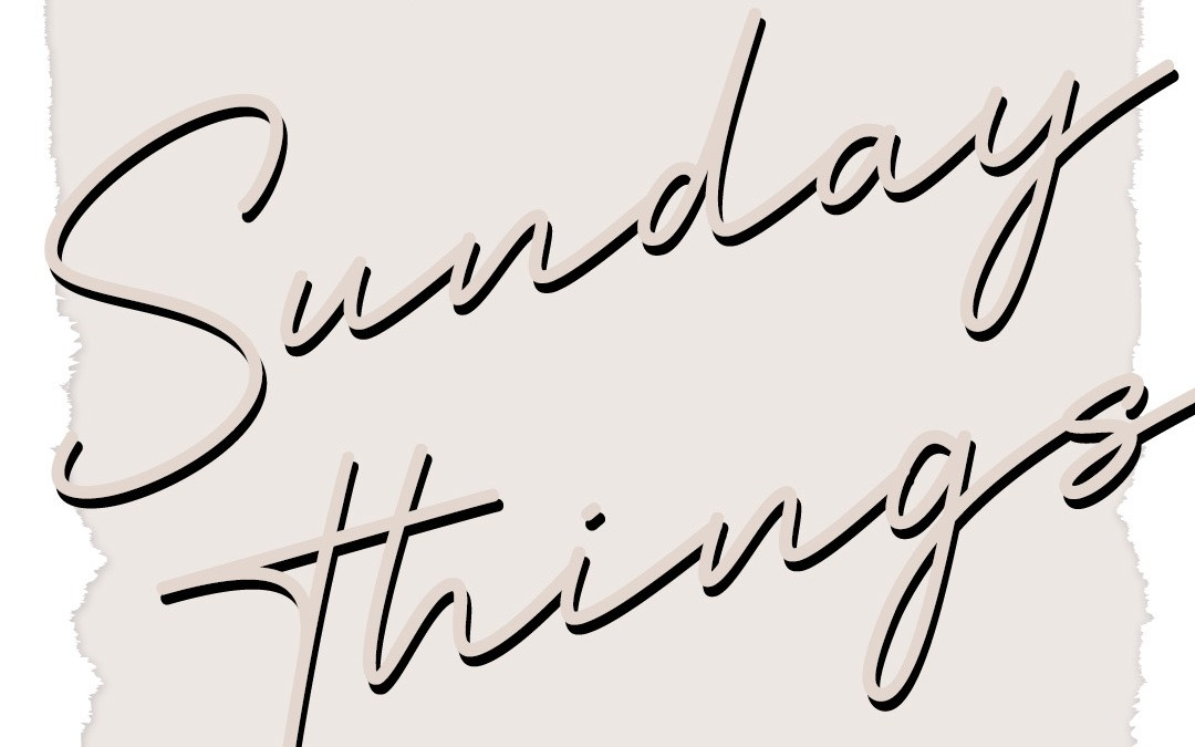 Sunday Things… 7.26.20