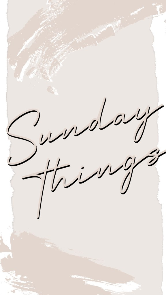 Sunday Things 576x1024 - Sunday Things... 9.13.20
