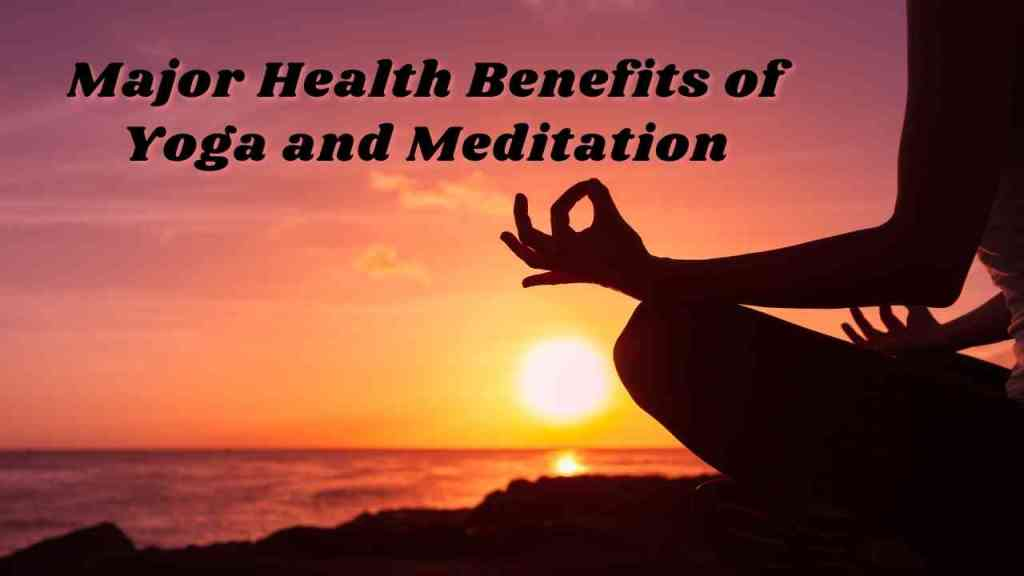 Major Health Benefits of Yoga and Meditation