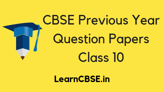 CBSE Previous Year Question Papers Class 10 PDF Solutions