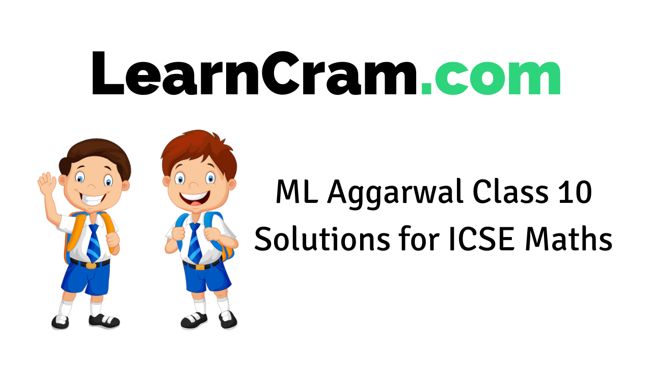 ML Aggarwal Class 10 Solutions for ICSE Maths
