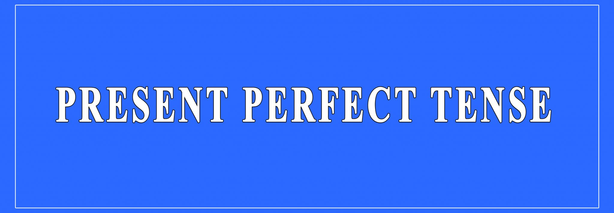Present Perfect Tense Definition And Examples Structure Of Sentences