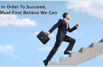 In Order To Succeed, We Must First Believe We Can