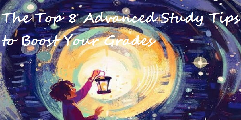 The Top 8 Advanced Study Tips to Boost Your Grades