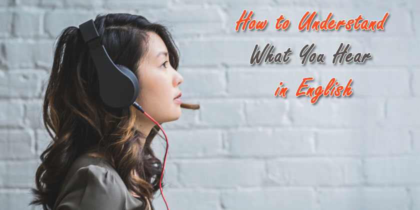 How to Understand What You Hear in English