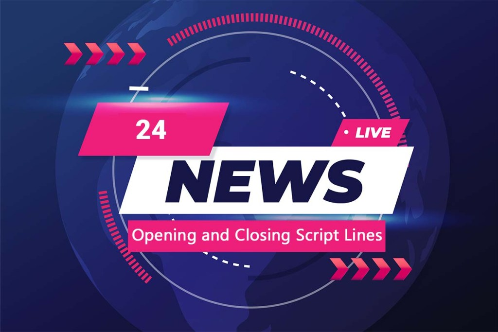 Newscasting Opening and Closing Script Lines