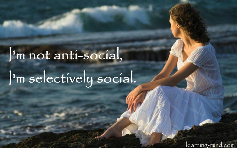 I'm not anti-social. I'm selectively social.