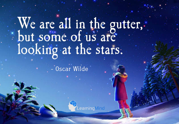 We are all in the gutter, but some of us are looking at the stars.