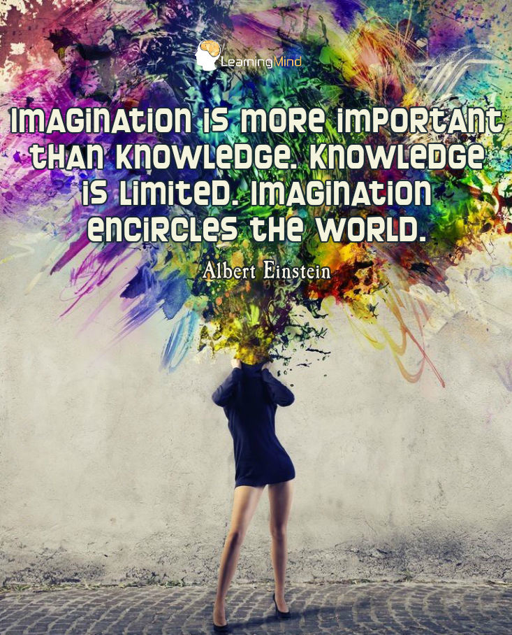 Imagination is more important than knowledge. Knowledge is limited. Imagination encircles the world.