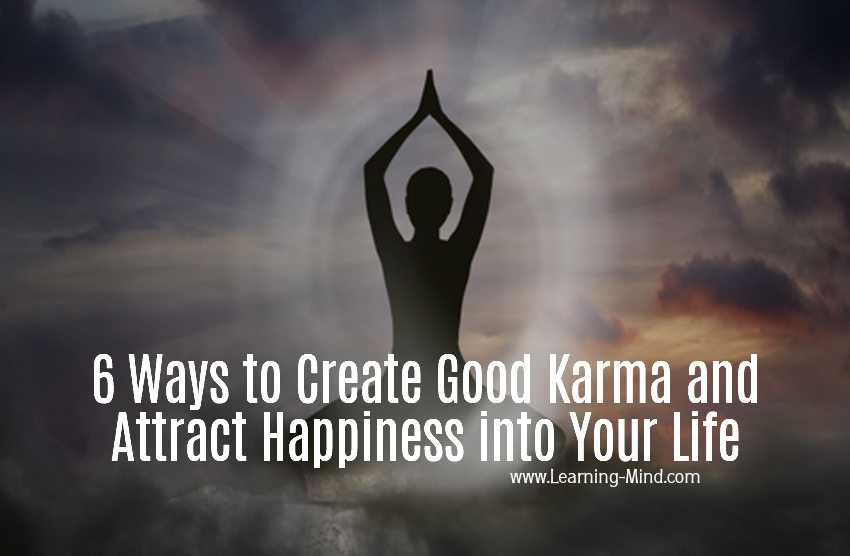 6 Ways to Create Good Karma and Attract Happiness into Your Life Good-karma-happiness
