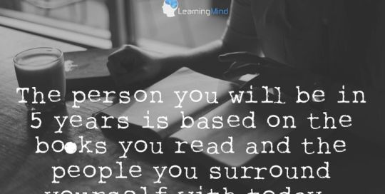 The person you will be in 5 years is based on the books you read and the people you surround yourself with today.