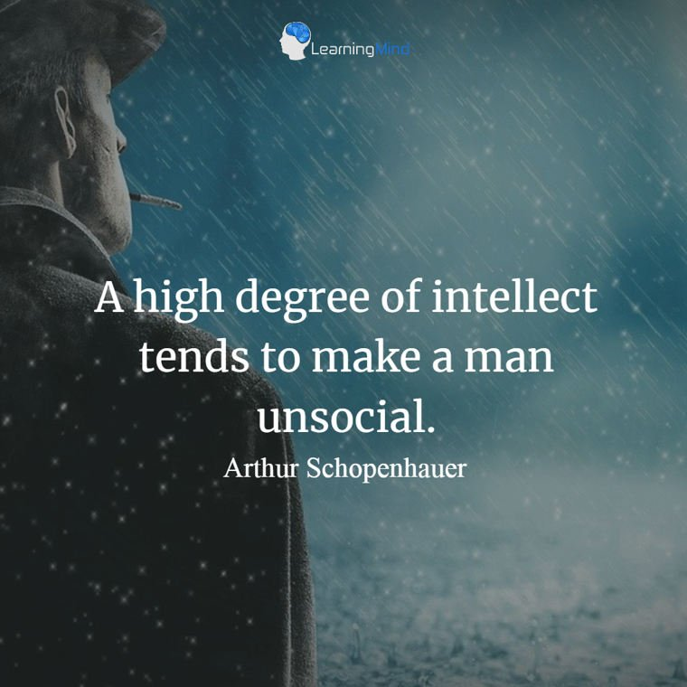 A high degree of intellect tends to make a man unsocial