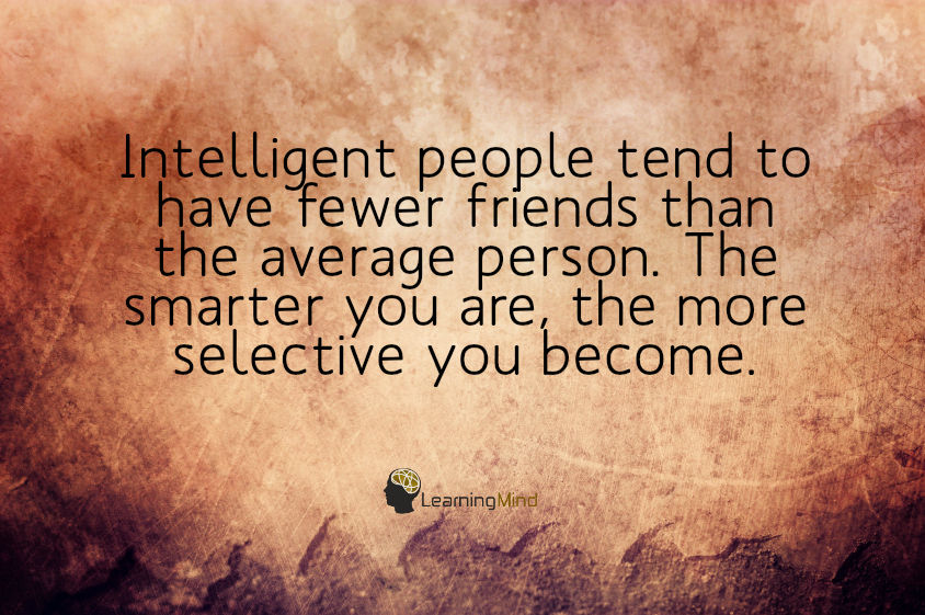 Intelligent people tend to have fewer friends than the average person.