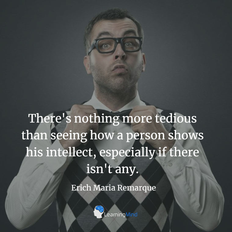 There's nothing more tedious than seeing how a person shows his intellect