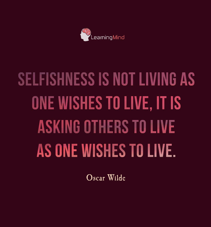 Selfishness is not living as one wishes to live.
