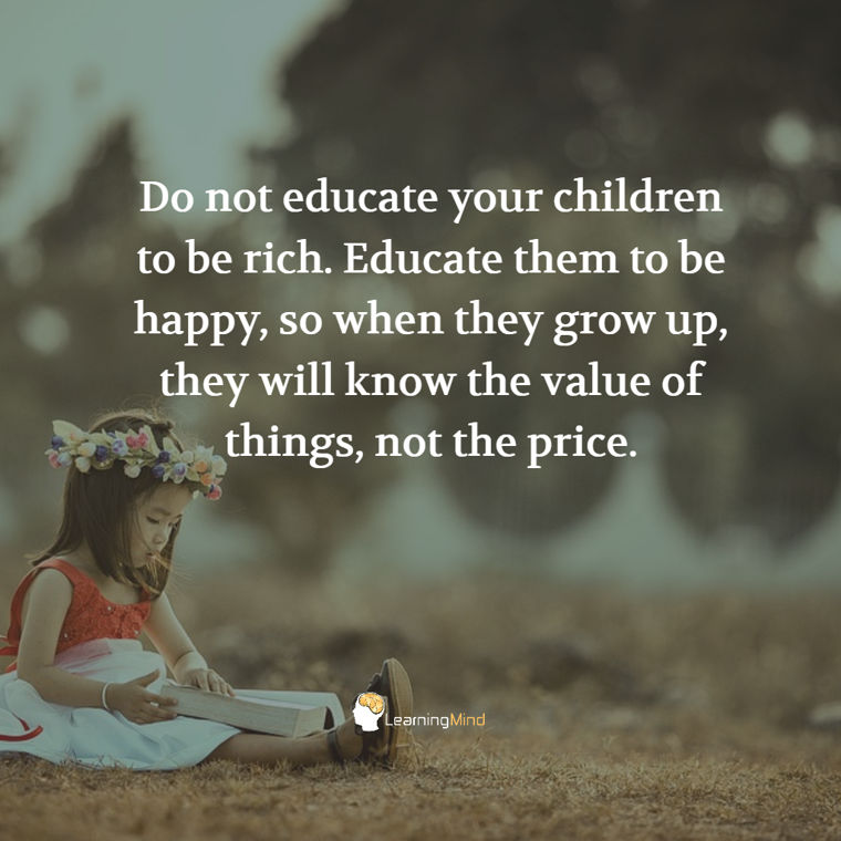 Do not educate your children to be rich.