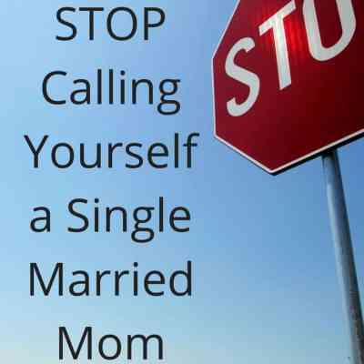 Stop Calling Yourself a Single Mom When You're Married
