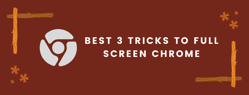 full screen chrome