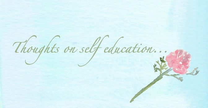 thoughts on self education. Feeding your own mind while educating your children