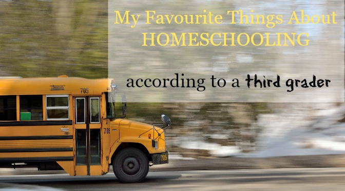 Things I Love About Homeschooling… (according to a third grader)