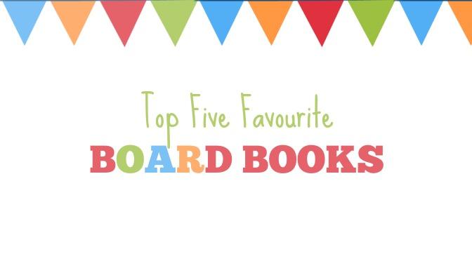 Top 5 Favourite Board Books!