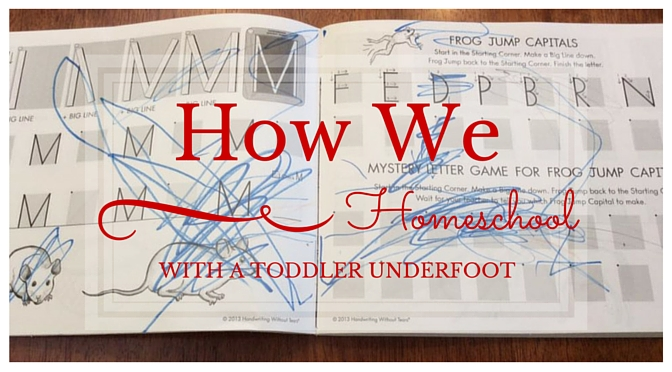 How We Homeschool: Homeschooling With a Toddler Underfoot