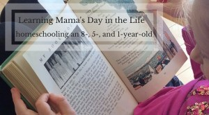 Learning Mama's Day in the Life Homeschooling an 8-,5-, and 1-year-old