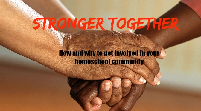 Stronger Together: Getting Involved in Your Homeschool Community