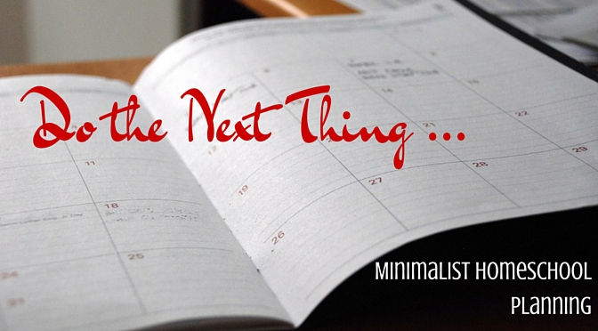 Do the Next Thing (my minimalist homeschool planning)