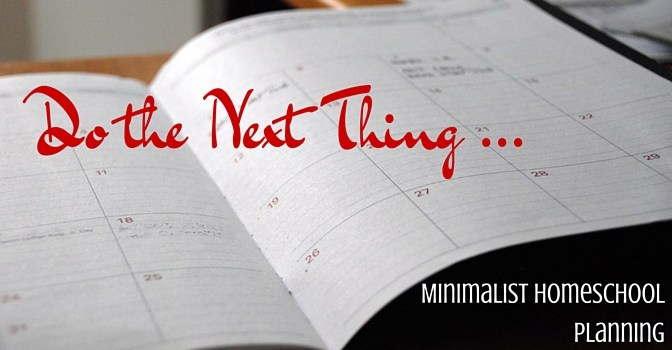 DO THE NEXT THING ... minimalist homeschool planning