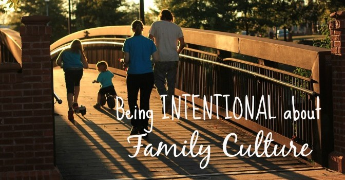 Every family has its own unique culture, but if you are not intentional about building the family culture you want, you just may absorb the culture that surrounds you (for better or for worse!).