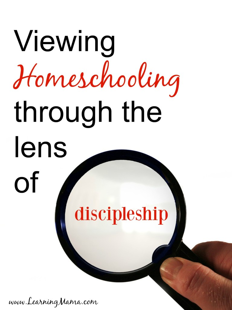 When I say that I view homeschooling through the lens of discipleship, what do I mean? I mean that I see homeschooling, and all that it entails, as the setting in which the discipleship of my children occurs.