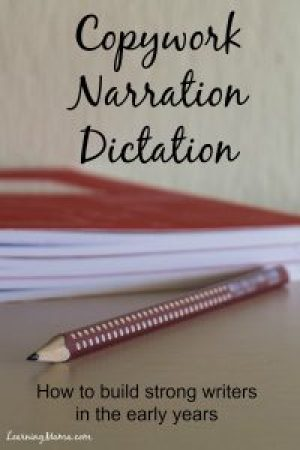 COPYWORK, NARRATION & DICTATION: simple and effective methods for building strong writers in the early years