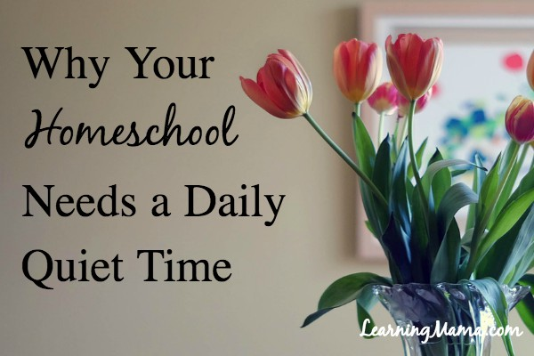 Learning Mama's Top Posts of 2017: Why Your Homeschool Needs a Daily Quiet time