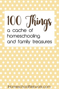 100 Things A cache of homeschooling and family treasures