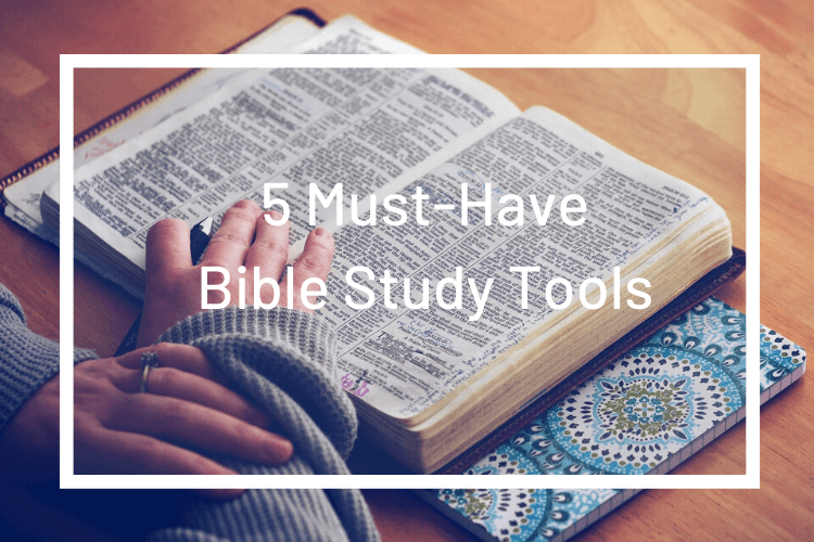 The 5 Must-Have Tools for Personal Bible Study