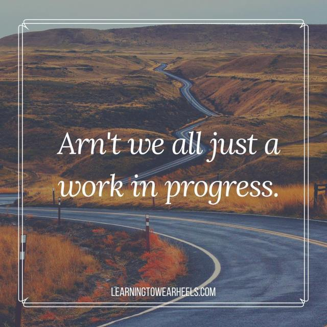 I am certainly a work in progress! How about you?!hellip