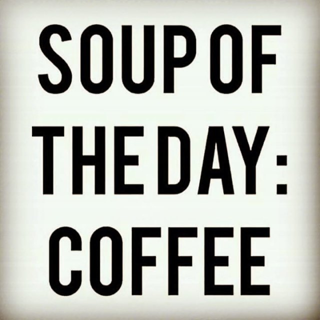 All day everyday the soup du jour is coffee Thehellip