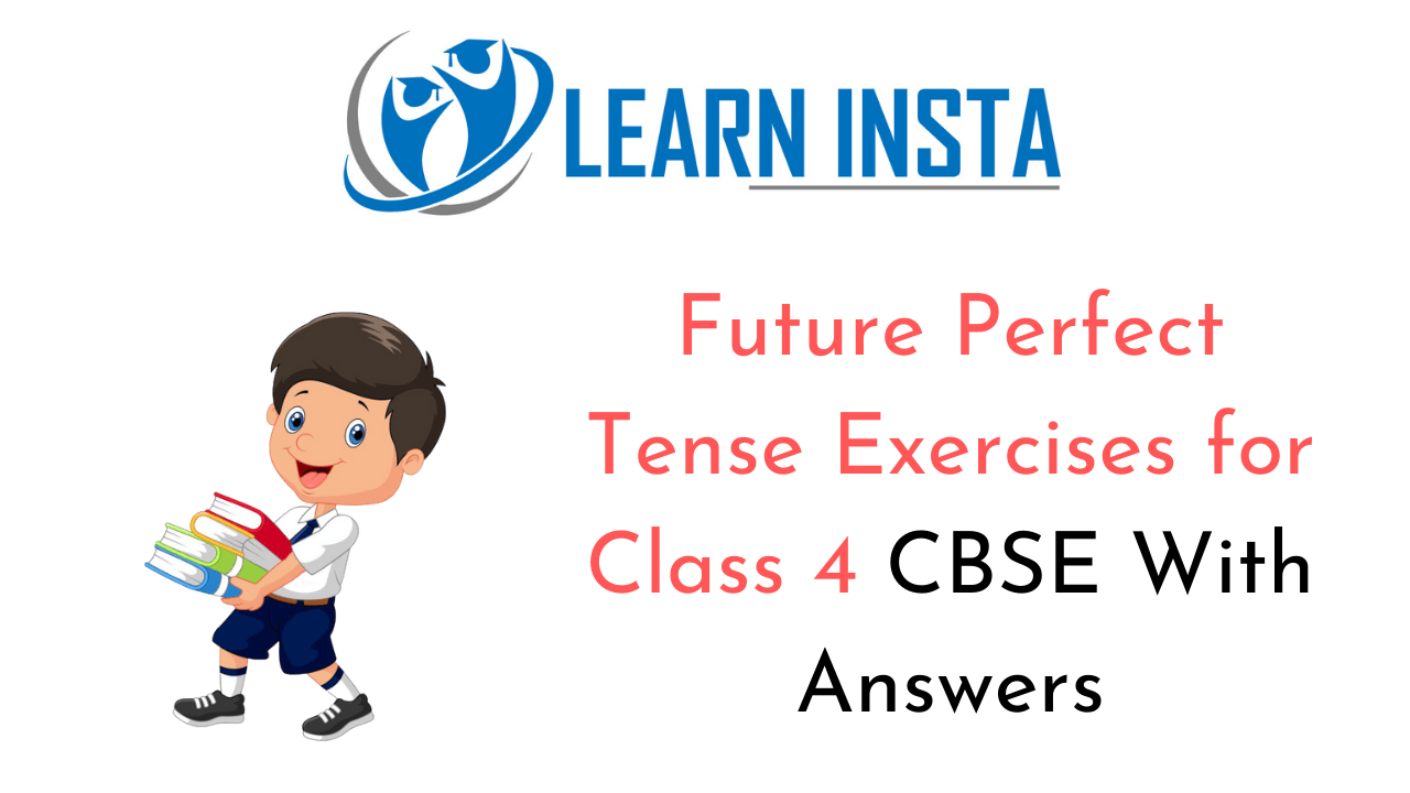 Future Perfect Tense Exercises for Class 4 CBSE with Answers