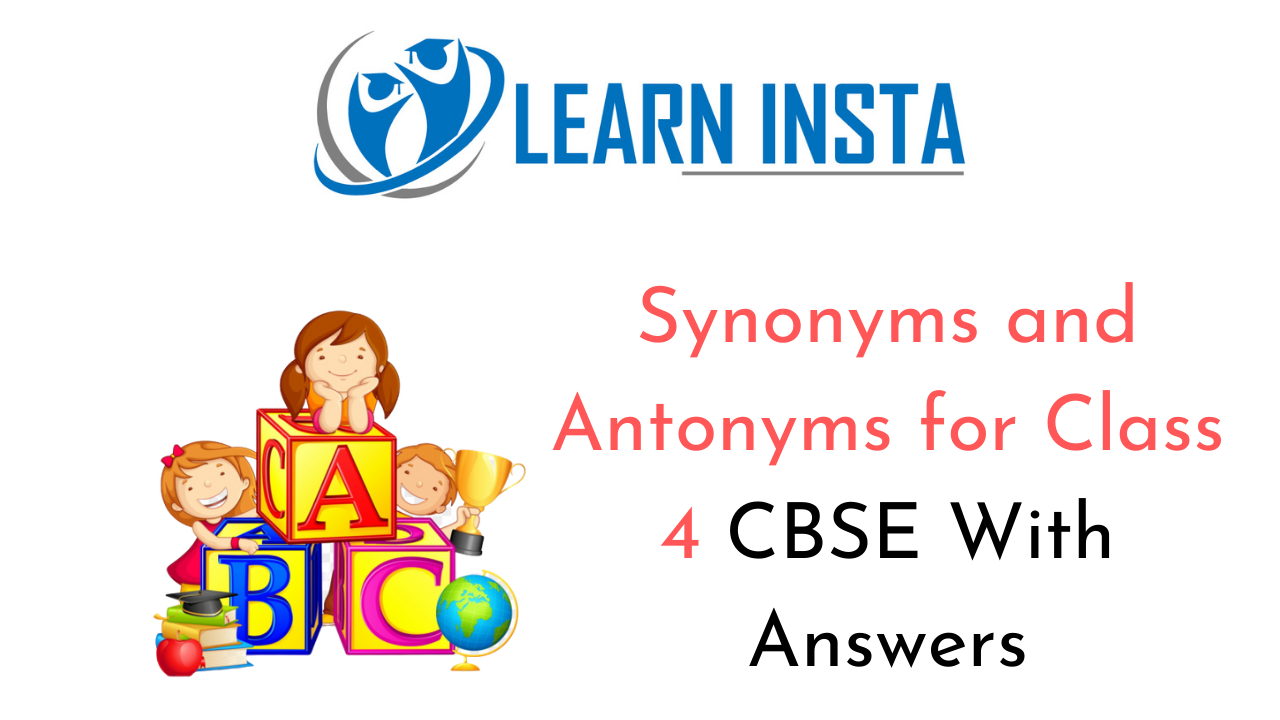 Synonyms and Antonyms for Class 4 CBSE Format, Topics, Examples, Samples