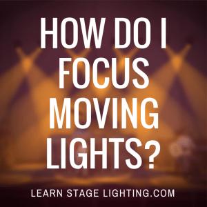 How do I Focus Moving Lights?