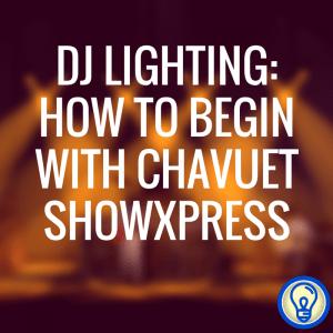 DJ Lighting - Begin with ShowXpress
