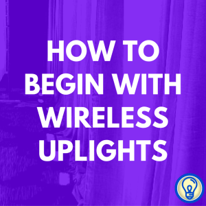 Wireless Uplights 101