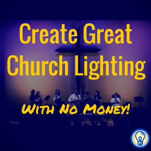 Create Great Church Lighting with No Money
